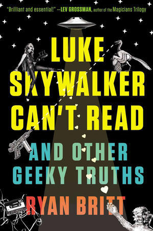<i>Luke </i><i>Skywalker Can't Read and Other Geeky Truths</i>