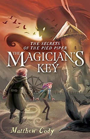 <em>The Magician's Key, </em>Book Two of <em>The Secrets of the Pied Piper</em>