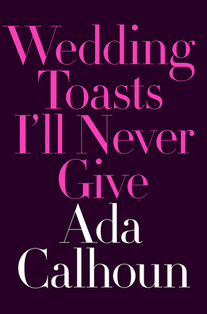 <em>Wedding Toasts I'll Never Give</em>