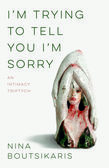 <em>I'm Trying to Tell You I'm Sorry</em>
