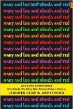 <i>Mary and Lou and Rhoda and Ted</i>