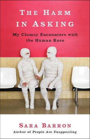 <i>The Harm in Asking: My Clumsy Encounters with the Human Race</i>